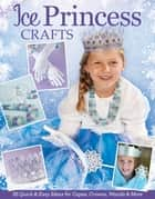 Ice Princess Crafts - 35 Quick and Easy Ideas for Capes, Crowns, Wands, and More ekitaplar by Colleen Dorsey