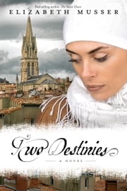 Two Destinies: A Novel - A Novel ebook by Elizabeth Musser