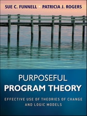 Purposeful Program Theory - Effective Use of Theories of Change and Logic Models ebook by Sue C. Funnell, Patricia J. Rogers
