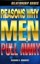 Reasons Why Men Pull Away - Men, Romance & Reality, #2 ebook by Richard H. Doughery