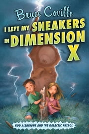 I Left My Sneakers in Dimension X ebook by Bruce Coville,Katherine Coville