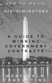How to Write Discriminators: A Guide to Winning Government Contracts ebook by West Palm Consulting LLC