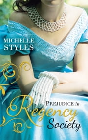 Prejudice in Regency Society: An Impulsive Debutante / A Question of Impropriety (Mills & Boon M&B) ebook by Michelle Styles