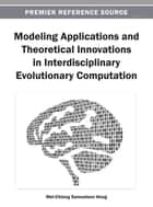 Modeling Applications and Theoretical Innovations in Interdisciplinary Evolutionary Computation ebook by Wei-Chiang Samuelson Hong