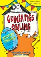 Guinea Pigs Online: Bunny Trouble ebook by Jennifer Gray, Amanda Swift, Sarah Horne