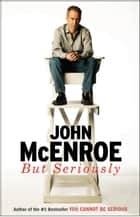 But Seriously eBook von John McEnroe