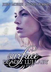 Surface - Deadly Lullaby, #1 ebook by Jody Morse,Jayme Morse