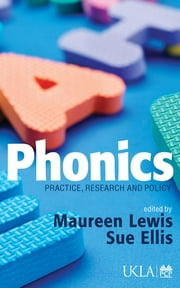 Phonics - Practice, Research and Policy ebook by Maureen Lewis,Susan J Ellis