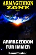 Armageddon Zone: Armageddon für immer - Ein Prequel zur Cassiopeiapress Science Fiction Serie/ Edition Bärenklau ebook by Bernd Teuber