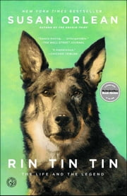 Rin Tin Tin - The Life and the Legend ebook by Susan Orlean