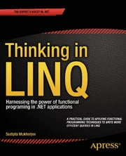 Thinking in LINQ - Harnessing the Power of Functional Programming in .NET Applications ebook by Sudipta Mukherjee