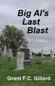 Big Al's Last Blast ebook by Grant Gillard