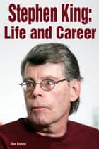 Stephen King: Life and Career ebook by Jim Kenny