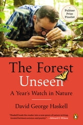 The Forest Unseen - A Year's Watch in Nature ebook by David George Haskell