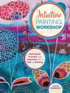 Intuitive Painting Workshop ebook by Alena Hennessy