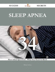 Sleep apnea 34 Success Secrets - 34 Most Asked Questions On Sleep apnea - What You Need To Know ebook by Melissa Farmer