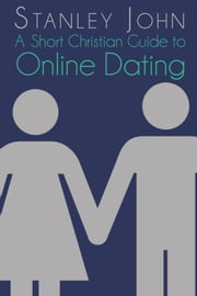 A Short Christian Guide To Online Dating ebook by Stanley John