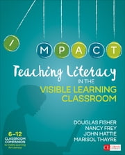 Teaching Literacy in the Visible Learning Classroom, Grades 6-12 ebook by Douglas Fisher, Dr. Nancy Frey, John Hattie,...