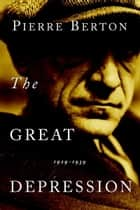 The Great Depression - 1929-1939 ebook by Pierre Berton