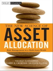 The New Science of Asset Allocation - Risk Management in a Multi-Asset World ebook by Thomas Schneeweis,Hossein Kazemi,Garry B.  Crowder
