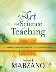 The Art and Science of Teaching: A Comprehensive Framework for Effective Instruction ebook by Marzano, Robert J.