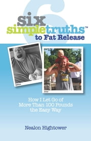 Six Simple Truths To Fat Release ebook by Nealon Hightower