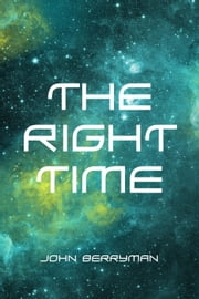 The Right Time ebook by John Berryman