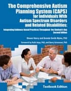 The Comprehensive Autism Planning System (CAPS) for Individuals With Autism Spectrum Disorders and Related Disabilities ebook by Shawn Henry,Brenda Smith Myles PhD PhD, PhD