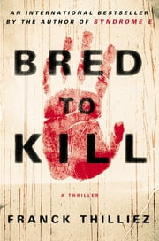 Bred to Kill - A Thriller ebook by Franck Thilliez,Mark Polizzotti