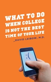 What to Do When College is Not the Best Time of Your Life ebook by David Leibow
