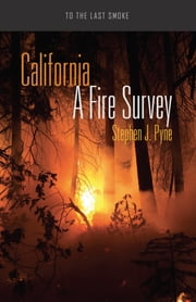 California - A Fire Survey ebook by Stephen J. Pyne