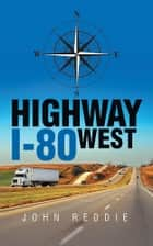 Highway I-80 West ebook by John Reddie