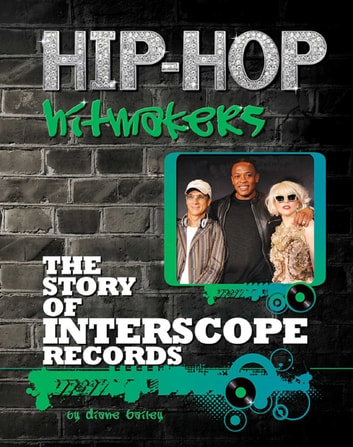 The Story of Interscope Records ebook by Diane Bailey