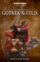 Gotrek and Felix: The Second Omnibus ebook by Ben McCallum, David Guymer, Nathan Long,...