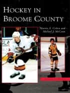 Hockey in Broome County ebook by Marvin A. Cohen, Michael J. McCann