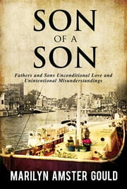 Son of a Son: Fathers and Sons Unconditional Love and Unintentional Misunderstandings ebook by Marilyn Amster Gould