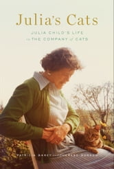 Julia's Cats - Julia Child's Life in the Company of Cats ebook by Patricia Barey,Therese Burson