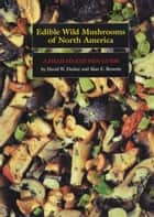 Edible Wild Mushrooms of North America ebook by David W. Fischer,Alan E. Bessette