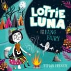 Lottie Luna and the Fang Fairy (Lottie Luna, Book 3) audiobook by Vivian French