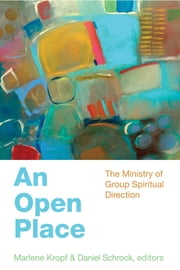 An Open Place - The Ministry of Group Spiritual Direction ebook by Marlene Kropf,Daniel Schrock