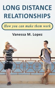 Long Distance Relationships: How you can make them work ebook by Vanessa M. Lopez