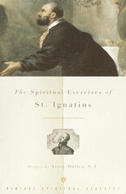 The Spiritual Exercises of St. Ignatius ebook by John F. Thornton,Avery Dulles,Louis J. Puhl,Ignatius