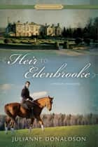 Heir to Edenbrooke ebook by Julianne Donaldson