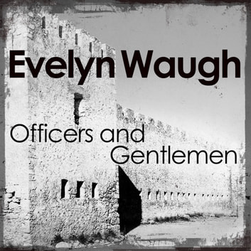 Officers and Gentlemen audiobook by Evelyn Waugh