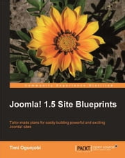 Joomla! 1.5 Site Blueprints ebook by Timi Ogunjobi