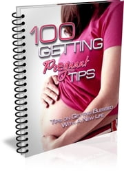 100 Getting Pregnant Tips ebook by Bouzid Otmani