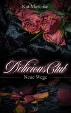 Delicious Club 3 - Neue Wege ebook by Kat Marcuse