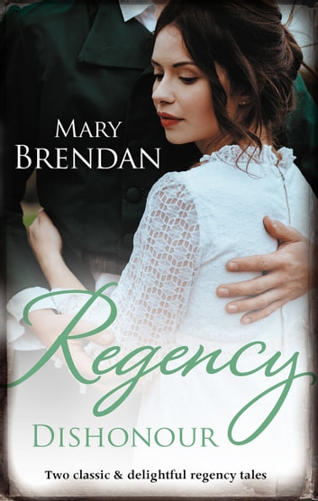 Regency Dishonour/Tarnished, Tempted And Tamed/The Rake's Ruined La ebook by Mary Brendan