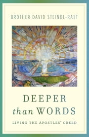 Deeper Than Words - Living the Apostles' Creed ebook by David Steindl-rast
