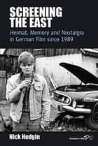 Screening the East ebook by Nick Hodgin
